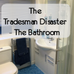 The Tradesman Disaster – The Bathroom
